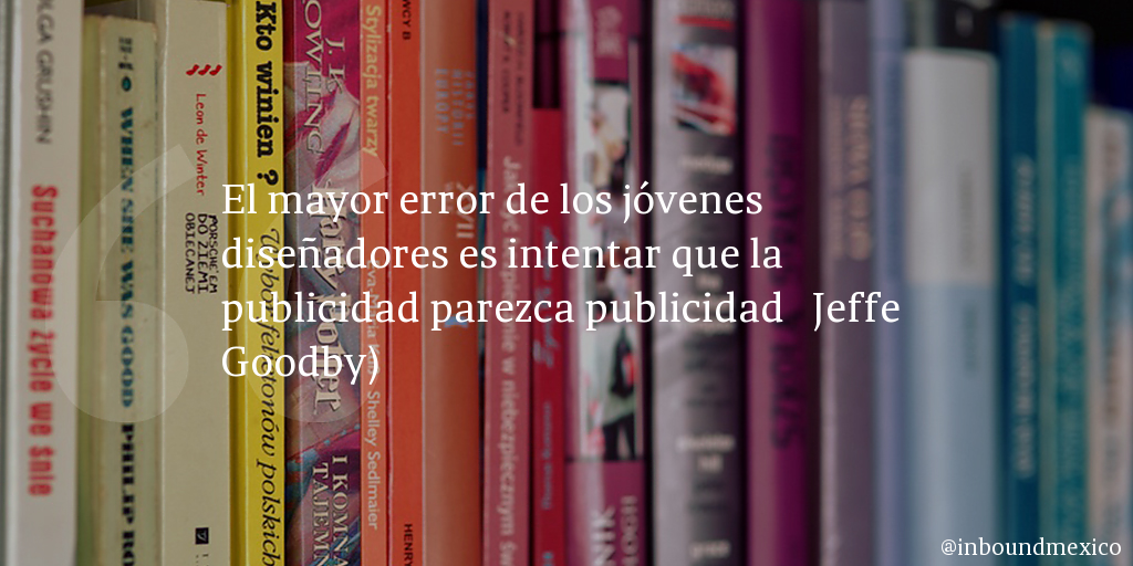 Frase de inbound marketing de Jeffe Goodby)